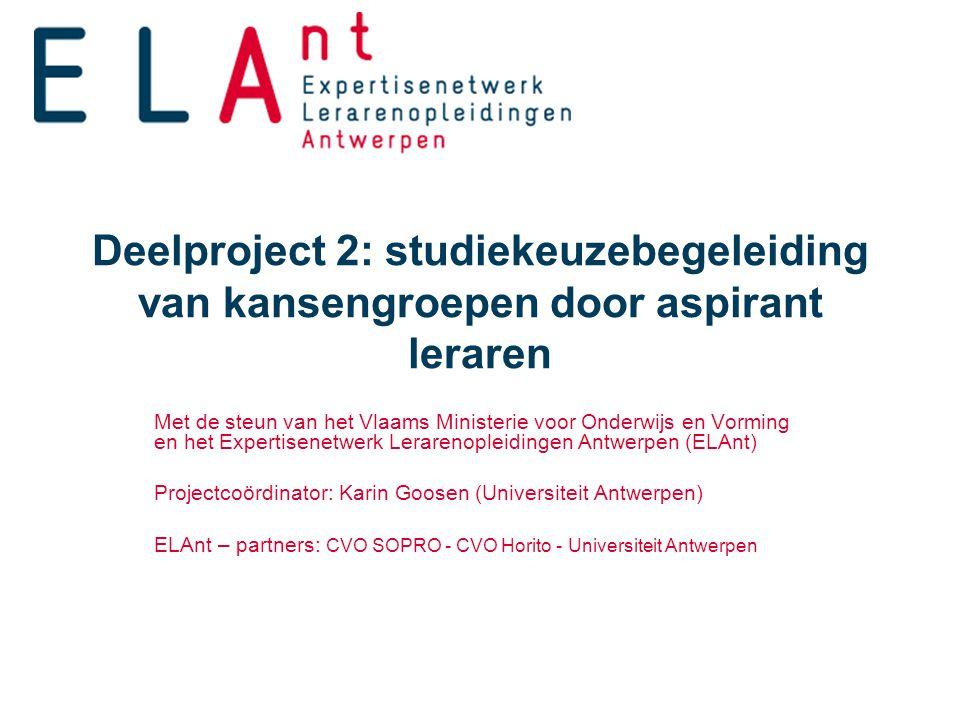 Deelproject 2: studiekeuzebegeleiding van kansengroepen door aspirant leraren Met de steun van het Vlaams Ministerie voor Onderwijs en Vorming en het