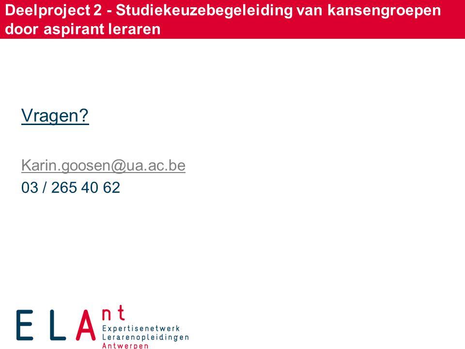 Deelproject 2 - Studiekeuzebegeleiding van kansengroepen door aspirant leraren Vragen? Karin.goosen@ua.ac.be 03 / 265 40 62