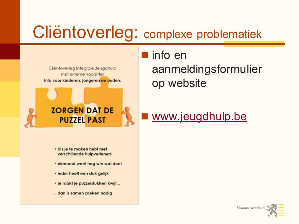 Cliëntoverleg: complexe problematiek info en aanmeldingsformulier op website www.jeugdhulp.be