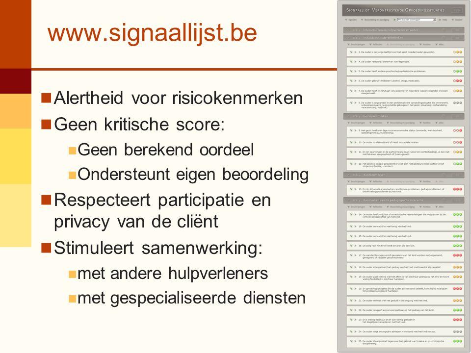 www.signaallijst.be Alertheid voor risicokenmerken Geen kritische score: Geen berekend oordeel Ondersteunt eigen beoordeling Respecteert participatie