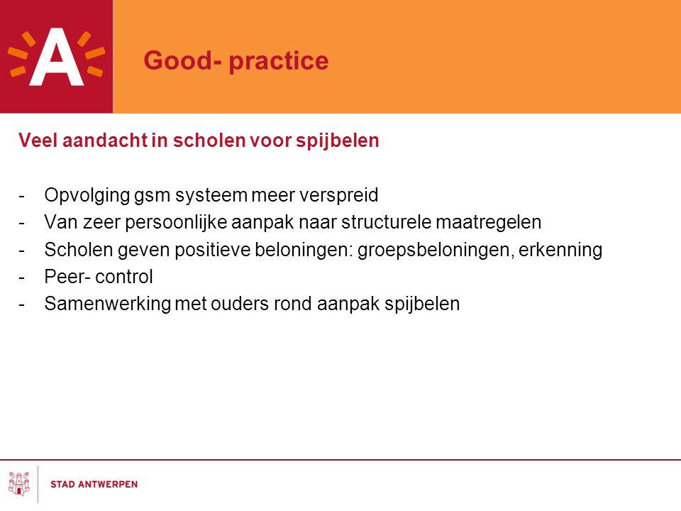 Good- practice Veel aandacht in scholen voor spijbelen -Opvolging gsm systeem meer verspreid -Van zeer persoonlijke aanpak naar structurele maatregele