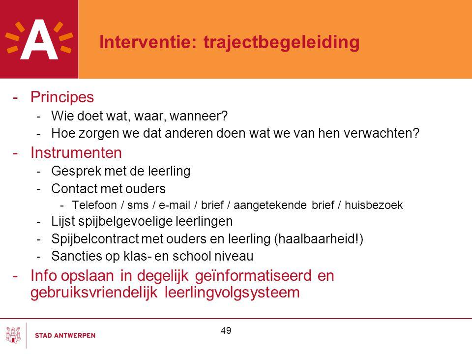49 Interventie: trajectbegeleiding -Principes -Wie doet wat, waar, wanneer? -Hoe zorgen we dat anderen doen wat we van hen verwachten? -Instrumenten -