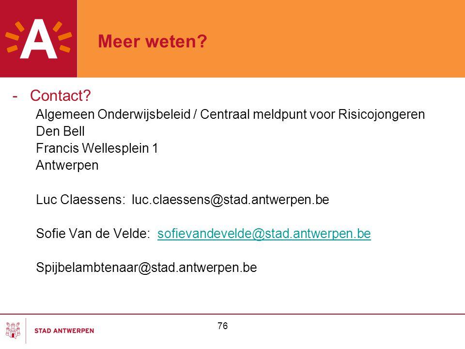 76 Meer weten? -Contact? Algemeen Onderwijsbeleid / Centraal meldpunt voor Risicojongeren Den Bell Francis Wellesplein 1 Antwerpen Luc Claessens: luc.