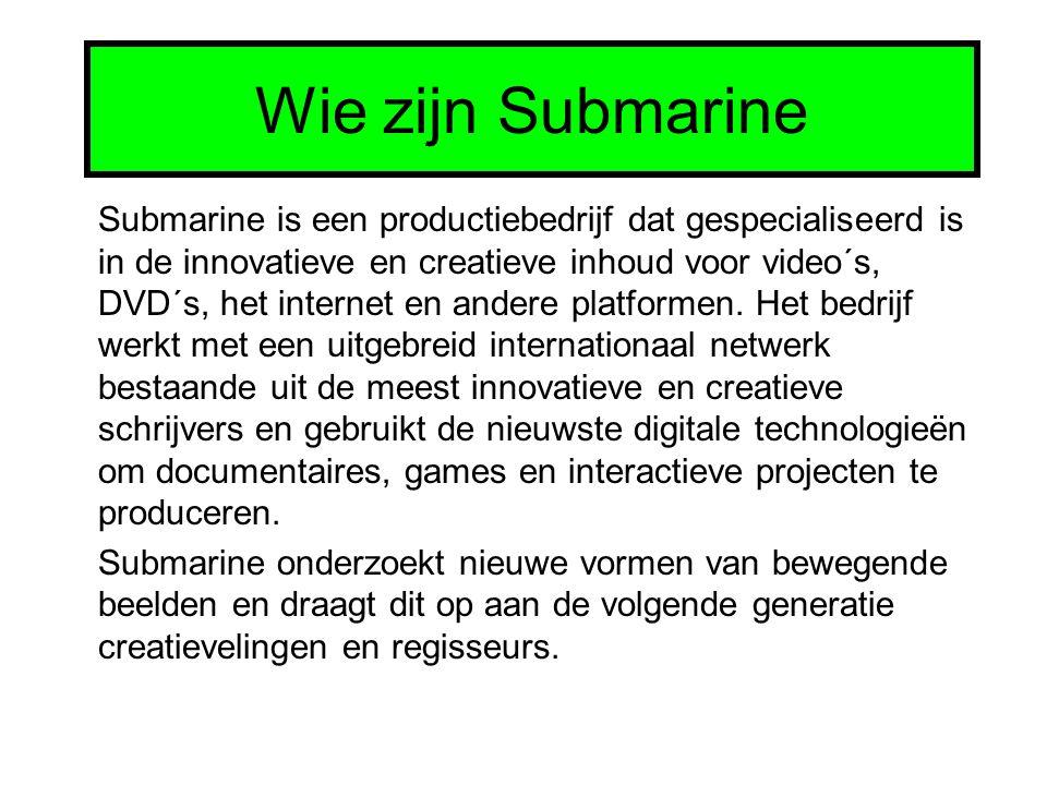 Wie zijn Submarine Submarine is een productiebedrijf dat gespecialiseerd is in de innovatieve en creatieve inhoud voor video´s, DVD´s, het internet en