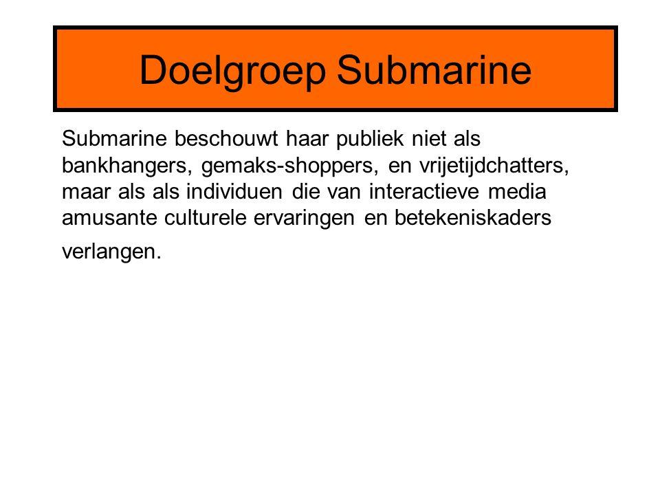 Doelgroep Submarine Submarine beschouwt haar publiek niet als bankhangers, gemaks-shoppers, en vrijetijdchatters, maar als als individuen die van inte