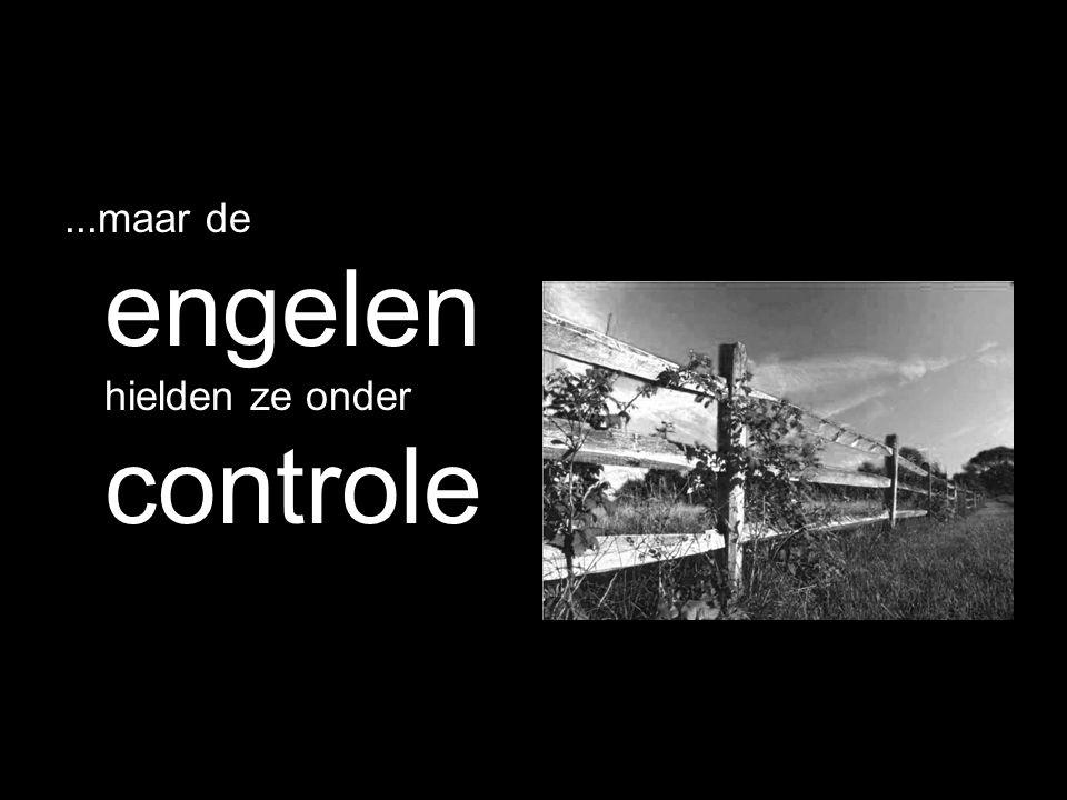 ...maar de engelen hielden ze onder controle