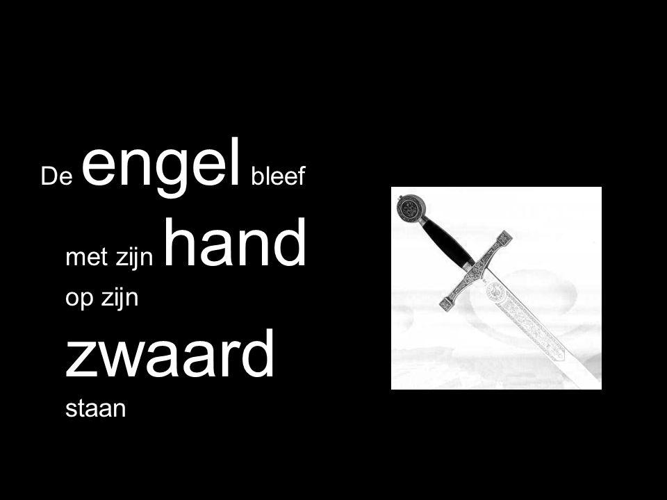 De engel bleef met zijn hand op zijn zwaard staan