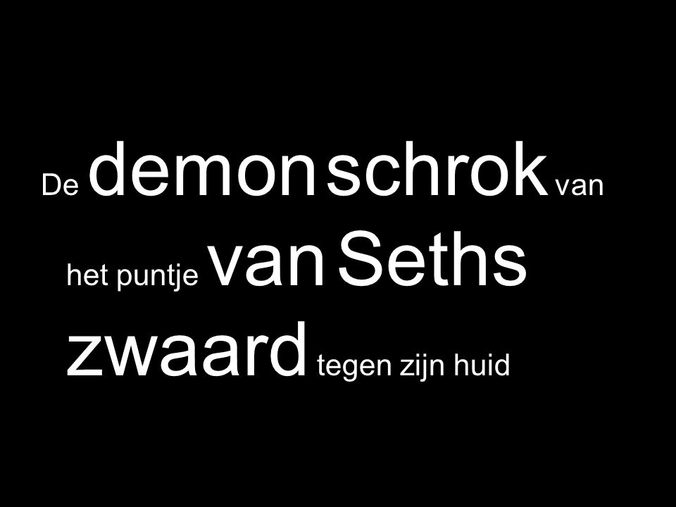 De demon schrok van het puntje van Seths zwaard tegen zijn huid