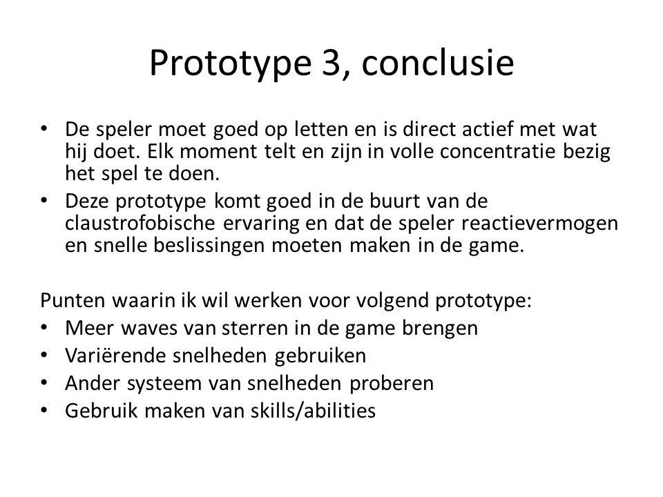Prototype 3, conclusie De speler moet goed op letten en is direct actief met wat hij doet.