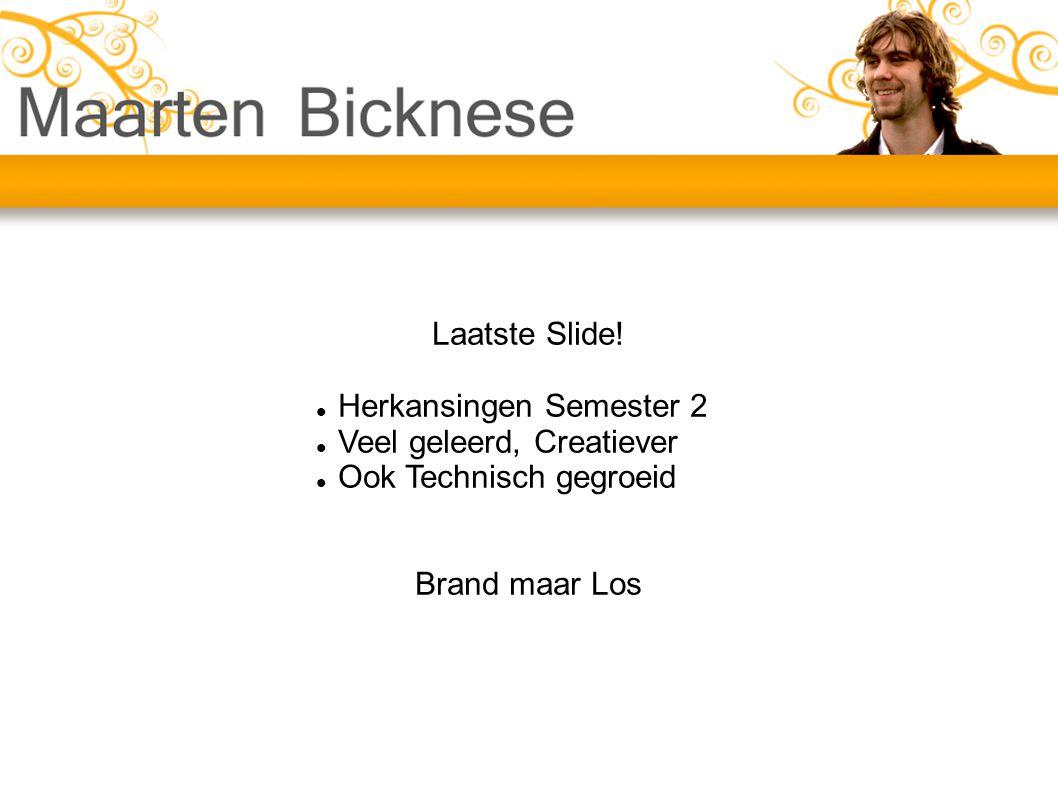 Laatste Slide! Herkansingen Semester 2 Veel geleerd, Creatiever Ook Technisch gegroeid Brand maar Los