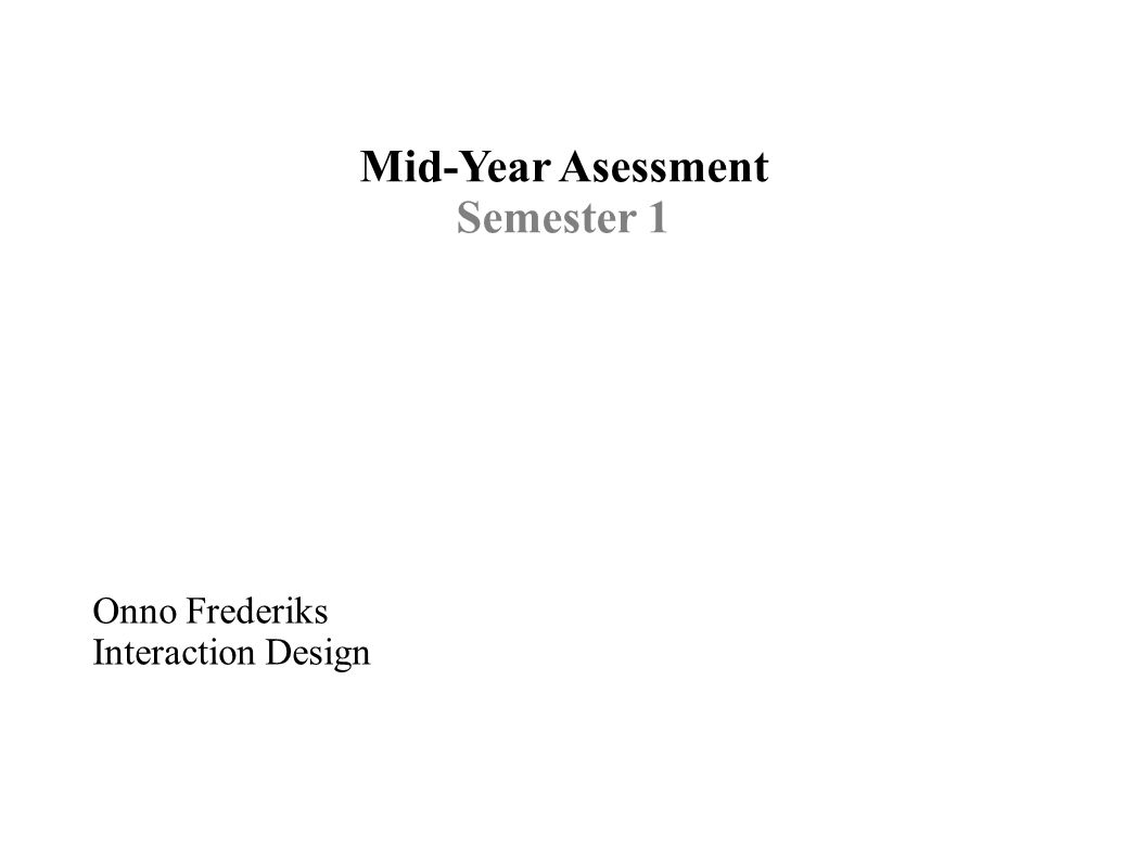Mid-Year Asessment Semester 1 Onno Frederiks Interaction Design