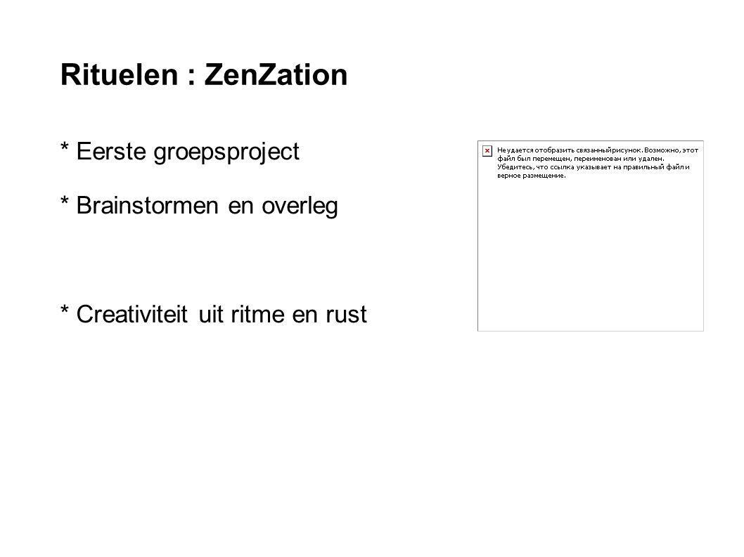 Rituelen : ZenZation * Eerste groepsproject * Brainstormen en overleg * Creativiteit uit ritme en rust