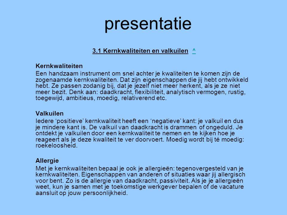 presentatie 3.1 Kernkwaliteiten en valkuilen ^^ Kernkwaliteiten Een handzaam instrument om snel achter je kwaliteiten te komen zijn de zogenaamde kern