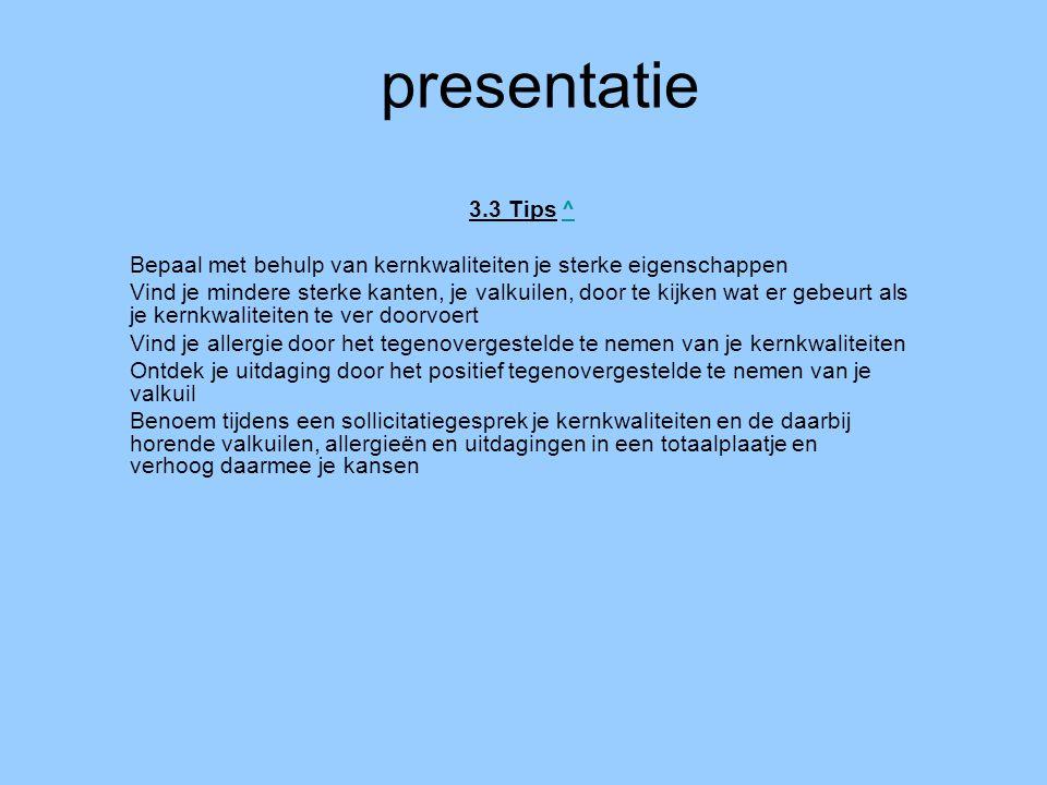 presentatie 3.3 Tips ^^ Bepaal met behulp van kernkwaliteiten je sterke eigenschappen Vind je mindere sterke kanten, je valkuilen, door te kijken wat