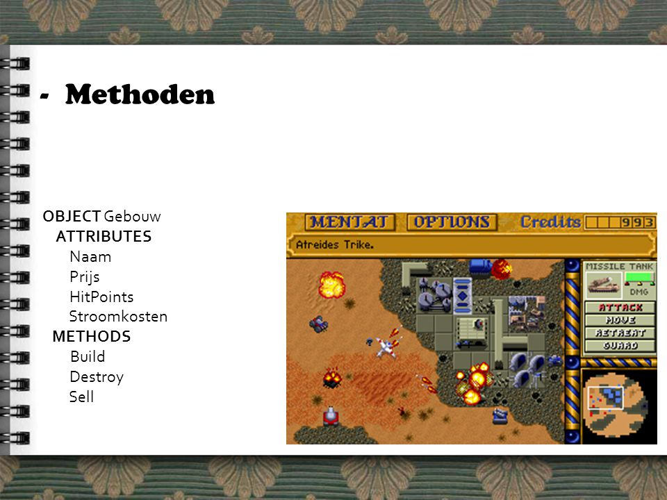 -Methoden OBJECT Gebouw ATTRIBUTES Naam Prijs HitPoints Stroomkosten METHODS Build Destroy Sell