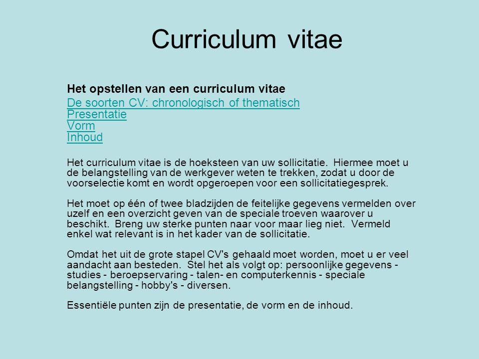 Curriculum vitae De soorten CV: chronologisch of thematisch Het chronologisch curriculum vitae kan in twee richtingen opgesteld worden: de recentste beroepservaringen en opleidingen eerst, of omgekeerd.