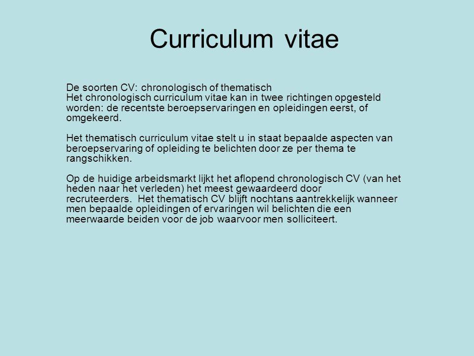 Curriculum vitae Presentatie Het CV moet beantwoorden aan bepaalde karakteristieken: formaat A4, geen tikfouten, duidelijke indeling met voldoende ruimte tussen de verschillende onderdelen, een kantlijn van 3 cm, wit papier van goede kwaliteit.