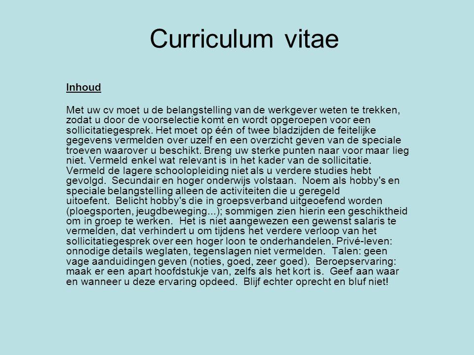 Curriculum vitae Inhoud Met uw cv moet u de belangstelling van de werkgever weten te trekken, zodat u door de voorselectie komt en wordt opgeroepen vo