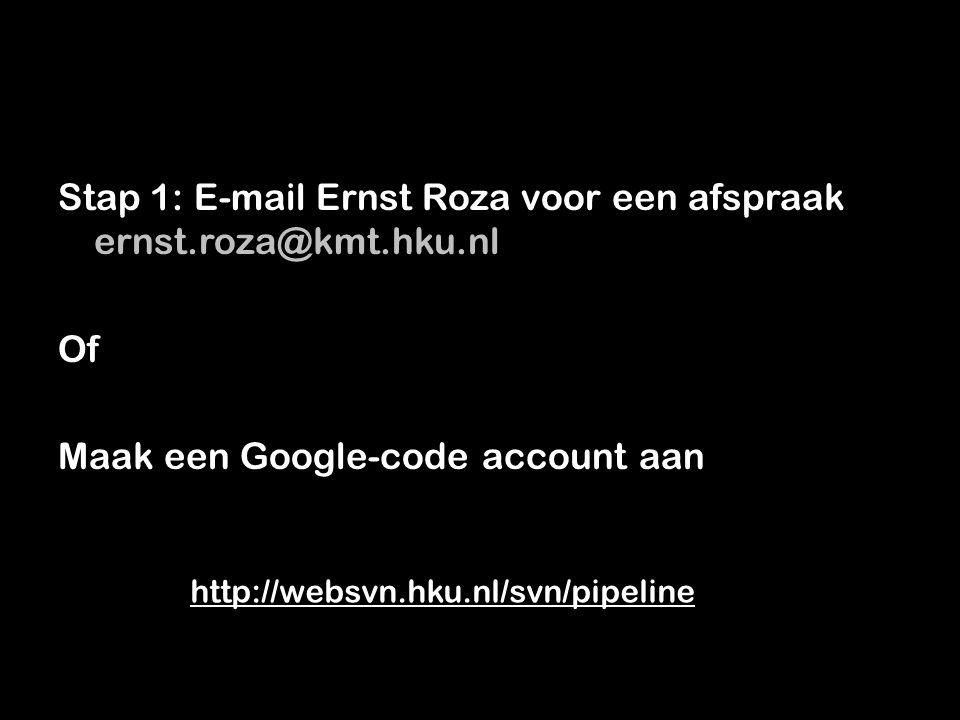 Stap 1: E-mail Ernst Roza voor een afspraak ernst.roza@kmt.hku.nl Of Maak een Google-code account aan http://websvn.hku.nl/svn/pipeline