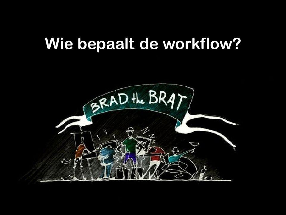 Wie bepaalt de workflow?