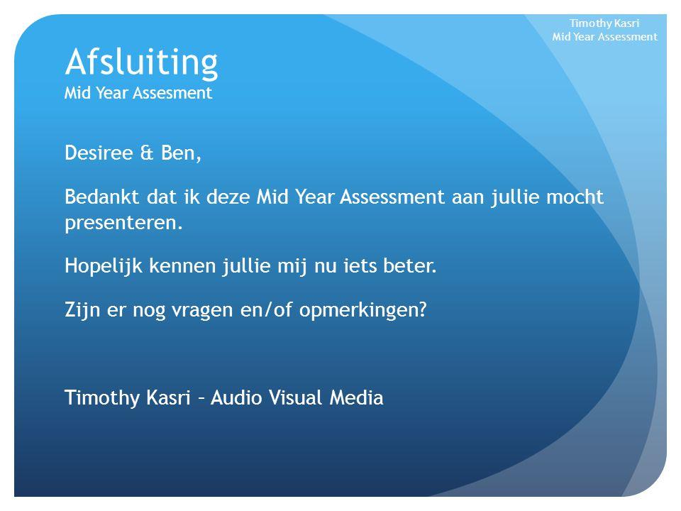 Afsluiting Mid Year Assesment Desiree & Ben, Bedankt dat ik deze Mid Year Assessment aan jullie mocht presenteren. Hopelijk kennen jullie mij nu iets