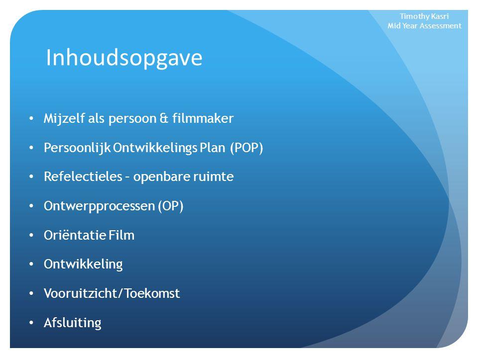 Inhoudsopgave Mijzelf als persoon & filmmaker Persoonlijk Ontwikkelings Plan (POP) Refelectieles – openbare ruimte Ontwerpprocessen (OP) Oriëntatie Fi