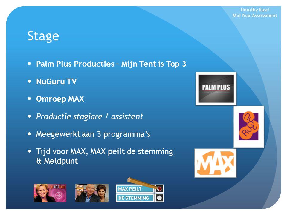 Stage Palm Plus Producties – Mijn Tent is Top 3 NuGuru TV Omroep MAX Productie stagiare / assistent Meegewerkt aan 3 programma's Tijd voor MAX, MAX peilt de stemming & Meldpunt Timothy Kasri Mid Year Assessment