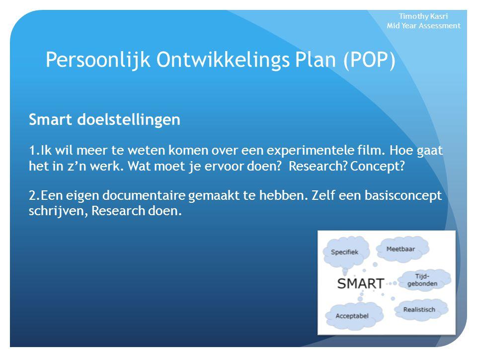 Persoonlijk Ontwikkelings Plan (POP) Smart doelstellingen 1.Ik wil meer te weten komen over een experimentele film. Hoe gaat het in z'n werk. Wat moet