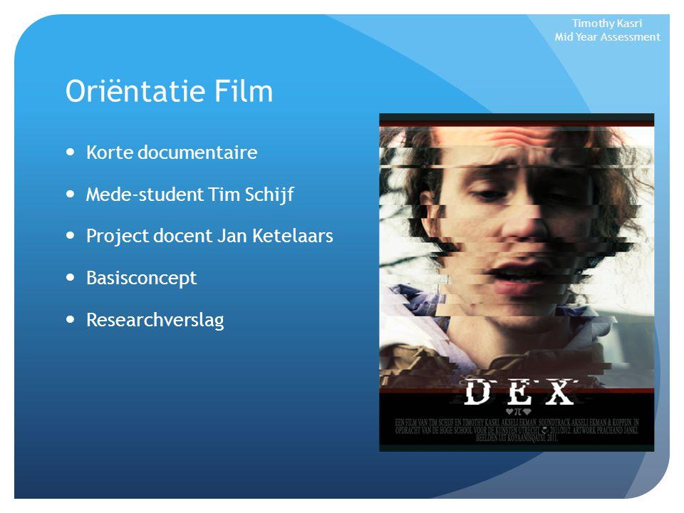 Oriëntatie Film Basisconcept Titel Premisse Inhoud Hoofdpersonage Timothy Kasri Mid Year Assessment