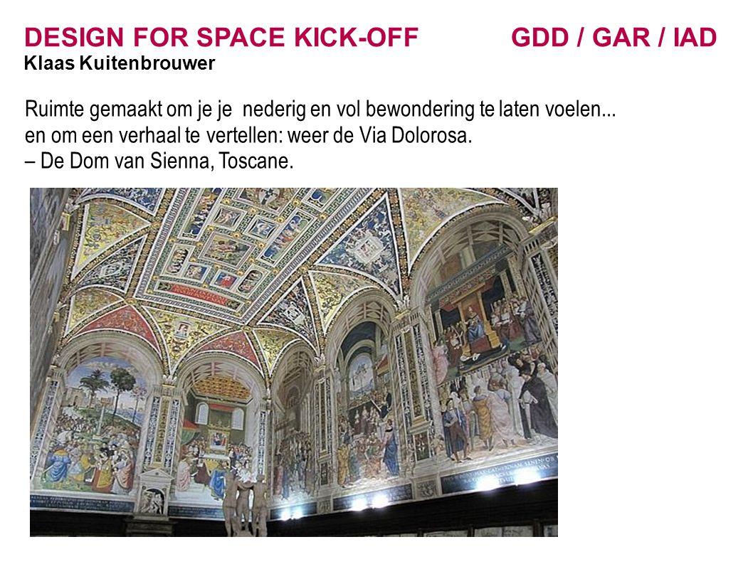 DESIGN FOR SPACE KICK-OFF GDD / GAR / IAD Klaas Kuitenbrouwer Ruimte gemaakt om je je nederig en vol bewondering te laten voelen... en om een verhaal