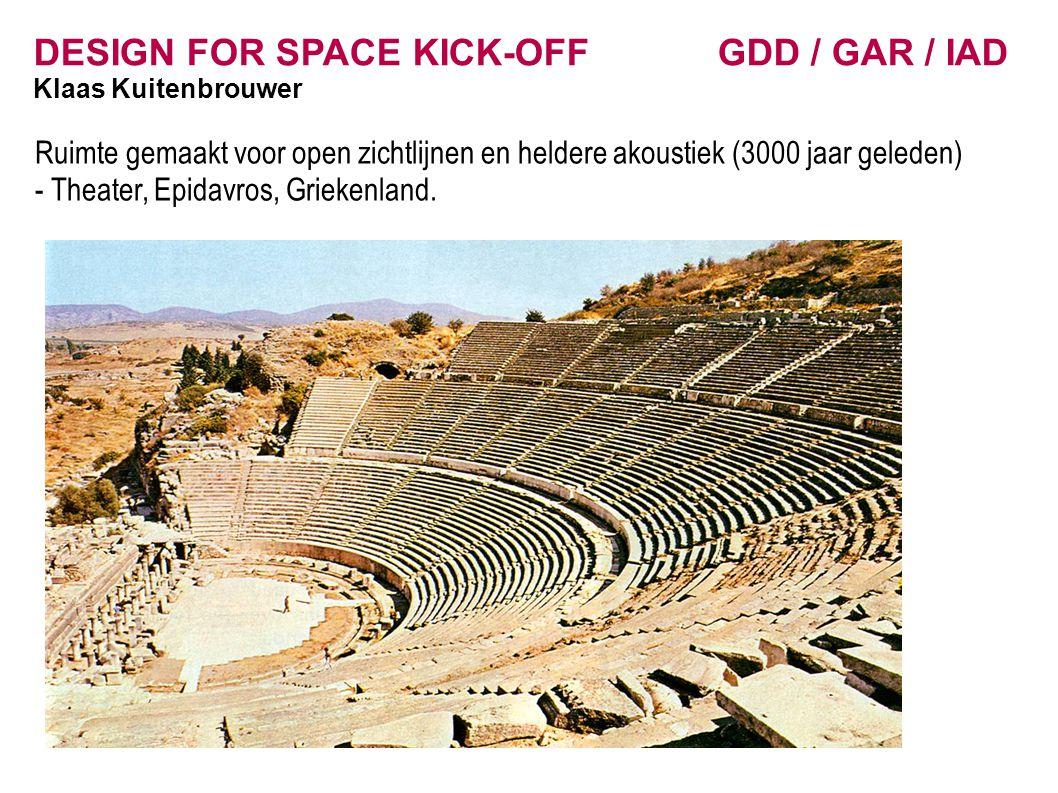 DESIGN FOR SPACE KICK-OFF GDD / GAR / IAD Klaas Kuitenbrouwer Ruimte gemaakt voor open zichtlijnen en heldere akoustiek (3000 jaar geleden) - Theater,