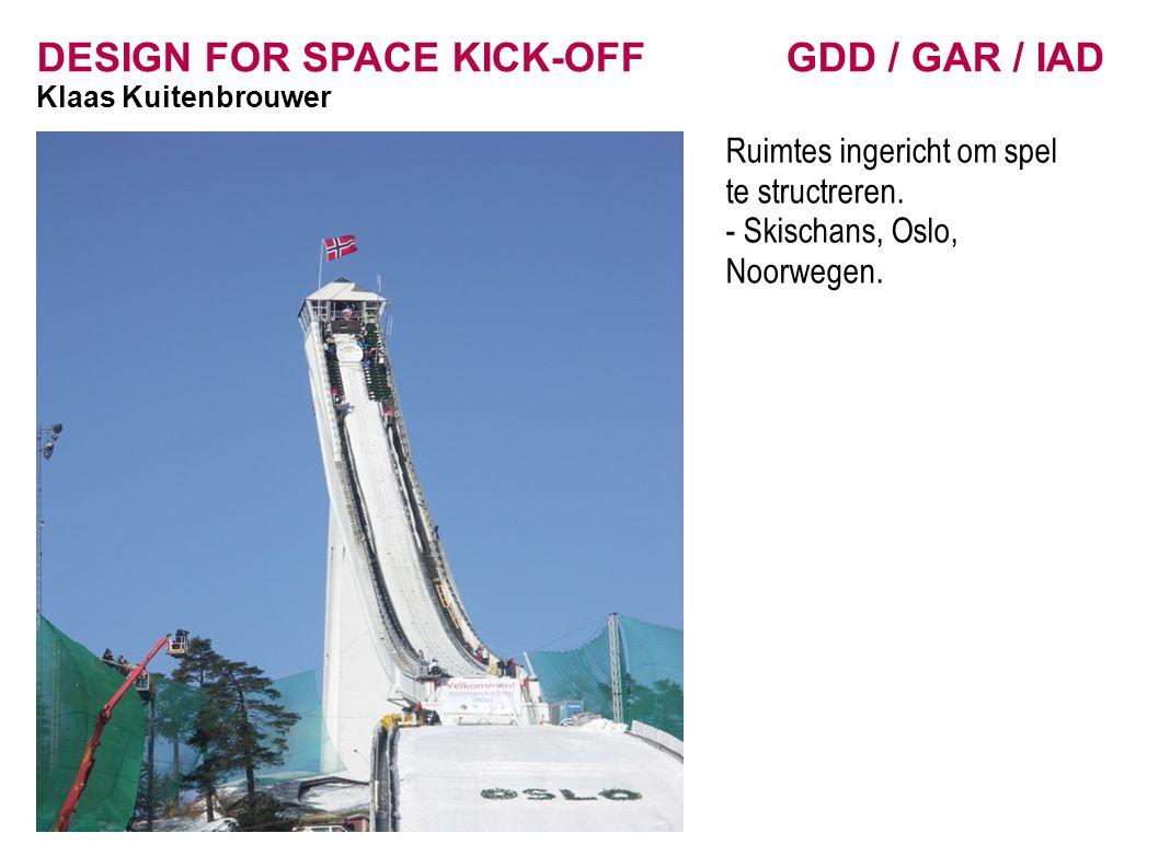 DESIGN FOR SPACE KICK-OFF GDD / GAR / IAD Klaas Kuitenbrouwer Ruimtes ingericht om spel te structreren. - Skischans, Oslo, Noorwegen.