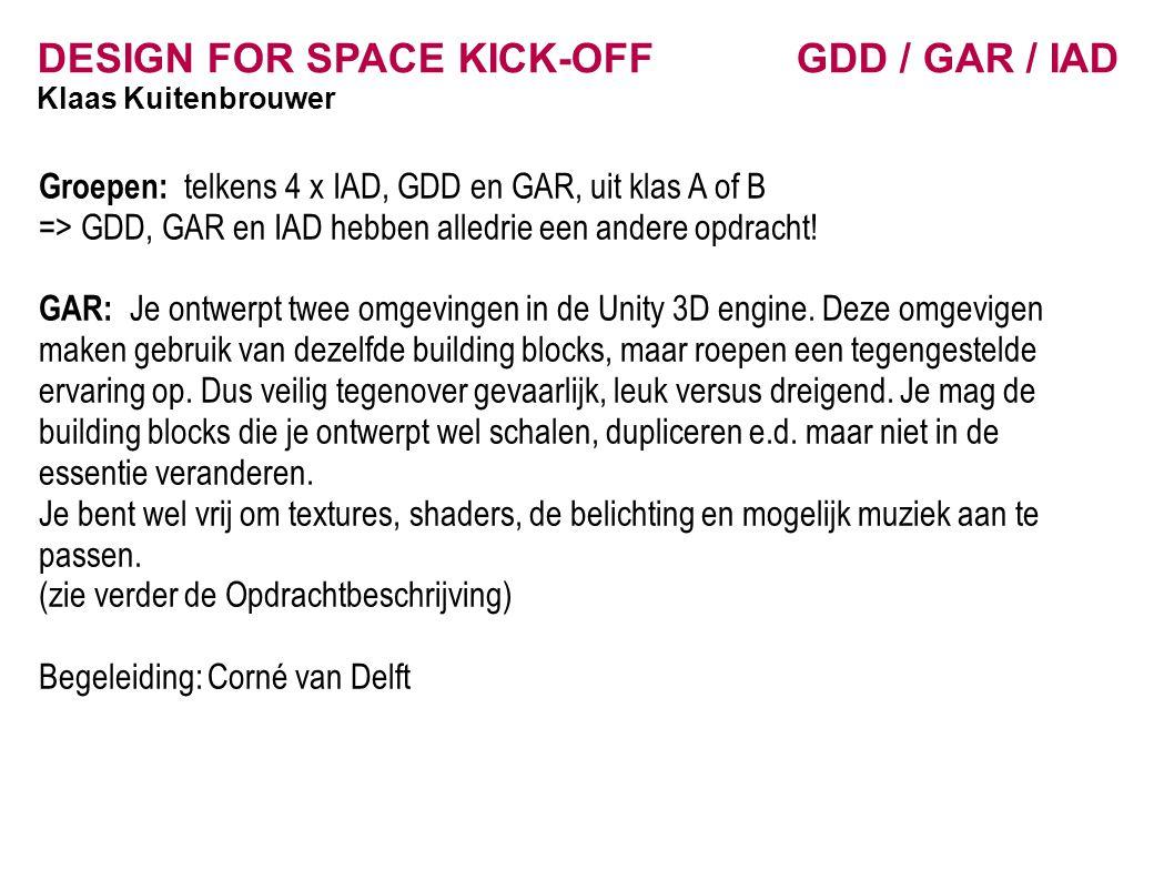 DESIGN FOR SPACE KICK-OFF GDD / GAR / IAD Klaas Kuitenbrouwer Groepen: telkens 4 x IAD, GDD en GAR, uit klas A of B => GDD, GAR en IAD hebben alledrie