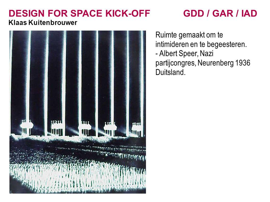 DESIGN FOR SPACE KICK-OFF GDD / GAR / IAD Klaas Kuitenbrouwer Groepen: telkens 4 x IAD, GDD en GAR, uit klas A of B => GDD, GAR en IAD hebben alledrie een andere opdracht.