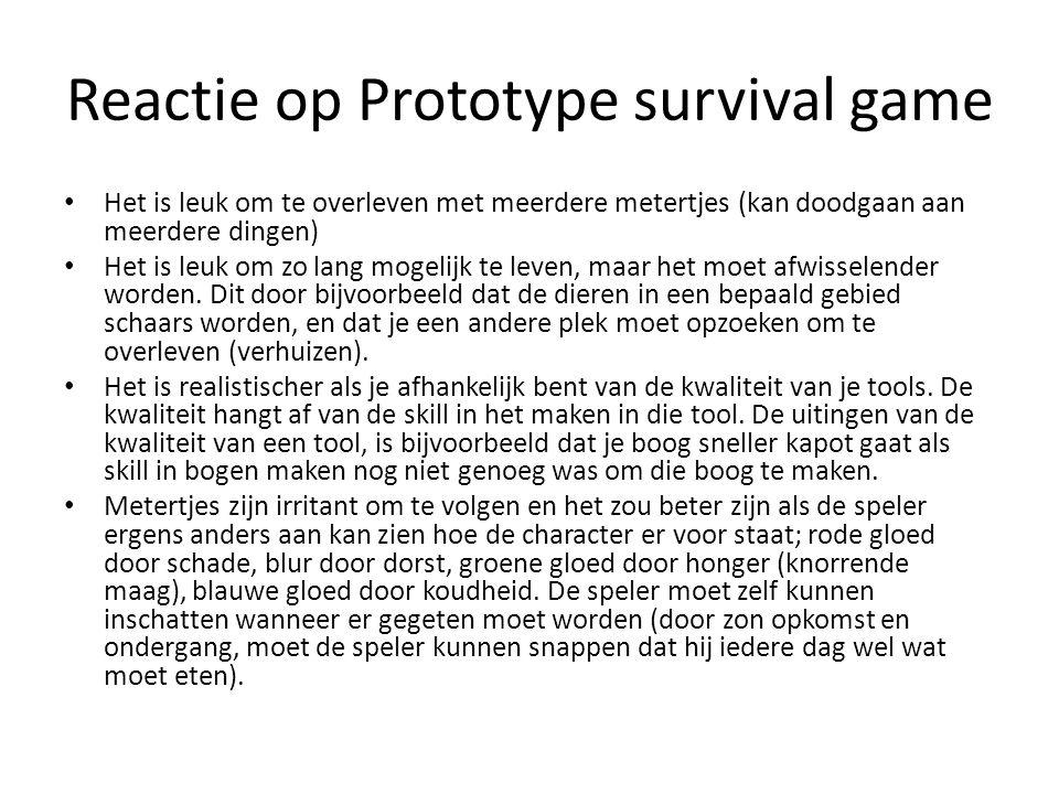 Reactie op Prototype survival game Het is leuk om te overleven met meerdere metertjes (kan doodgaan aan meerdere dingen) Het is leuk om zo lang mogelijk te leven, maar het moet afwisselender worden.