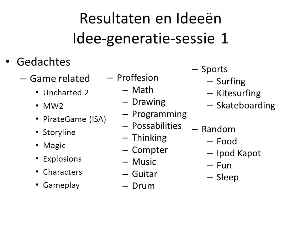 Resultaten en Ideeën Idee-generatie-sessie 1 Gedachtes – Game related Uncharted 2 MW2 PirateGame (ISA) Storyline Magic Explosions Characters Gameplay