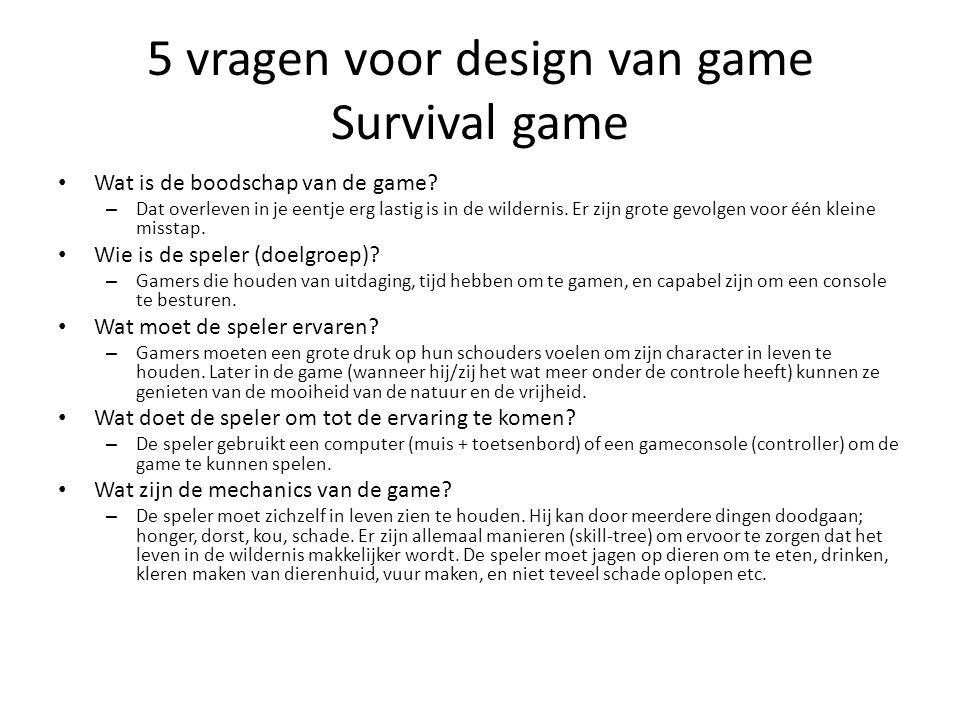 5 vragen voor design van game Survival game Wat is de boodschap van de game.
