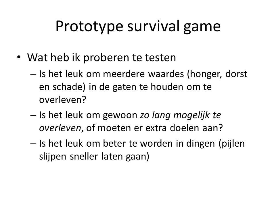 Prototype survival game Wat heb ik proberen te testen – Is het leuk om meerdere waardes (honger, dorst en schade) in de gaten te houden om te overleven.