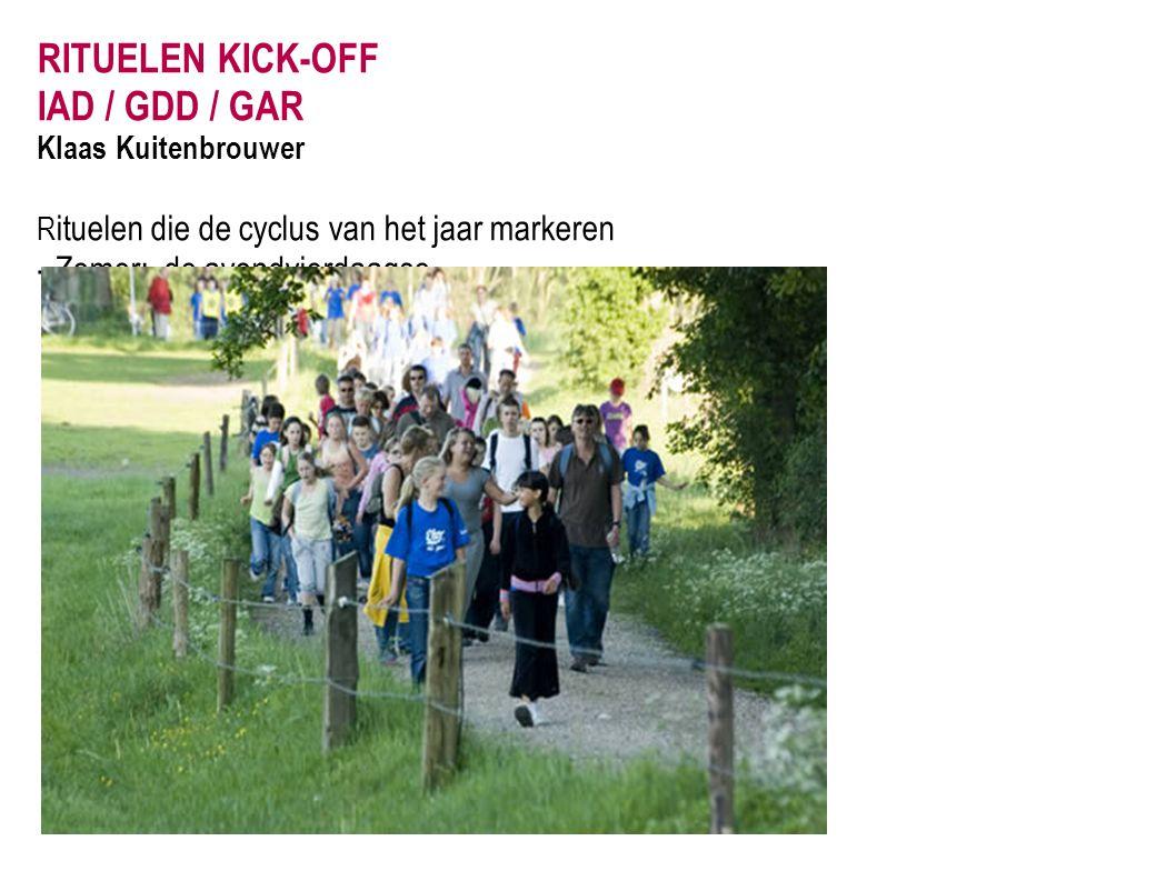 RITUELEN KICK-OFF IAD / GDD / GAR Klaas Kuitenbrouwer R ituelen die de cyclus van het jaar markeren - Zomer: de avondvierdaagse