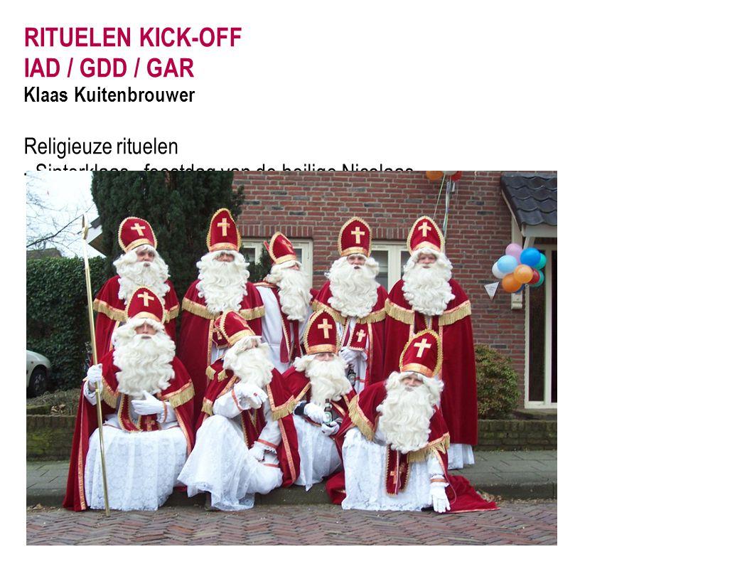 RITUELEN KICK-OFF IAD / GDD / GAR Klaas Kuitenbrouwer Religieuze rituelen - Sinterklaas...feestdag van de heilige Nicolaas.