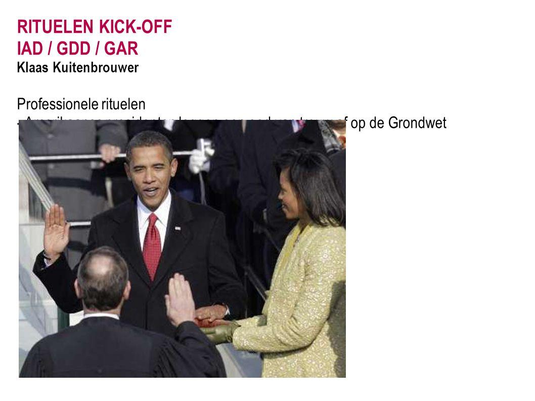 RITUELEN KICK-OFF IAD / GDD / GAR Klaas Kuitenbrouwer Professionele rituelen - Amerikaanse presidenten leggen een eed van trouw af op de Grondwet