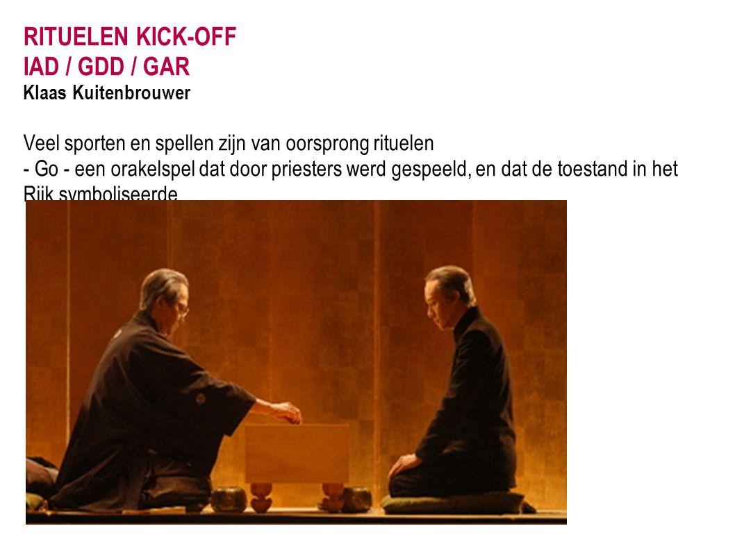 RITUELEN KICK-OFF IAD / GDD / GAR Klaas Kuitenbrouwer Veel sporten en spellen zijn van oorsprong rituelen - Go - een orakelspel dat door priesters wer