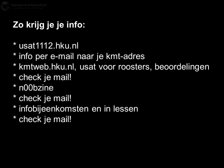 Zo krijg je je info: * usat1112.hku.nl * info per e-mail naar je kmt-adres * kmtweb.hku.nl, usat voor roosters, beoordelingen * check je mail! * n00bz