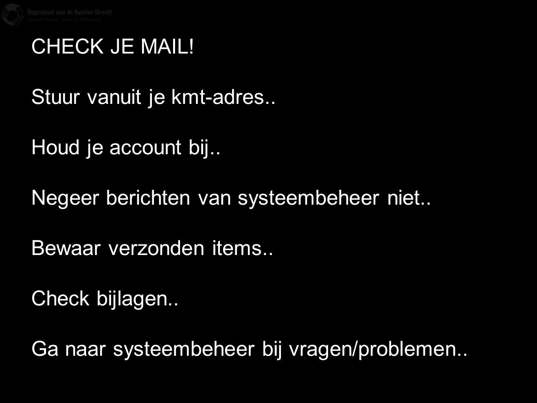 CHECK JE MAIL! Stuur vanuit je kmt-adres.. Houd je account bij.. Negeer berichten van systeembeheer niet.. Bewaar verzonden items.. Check bijlagen.. G