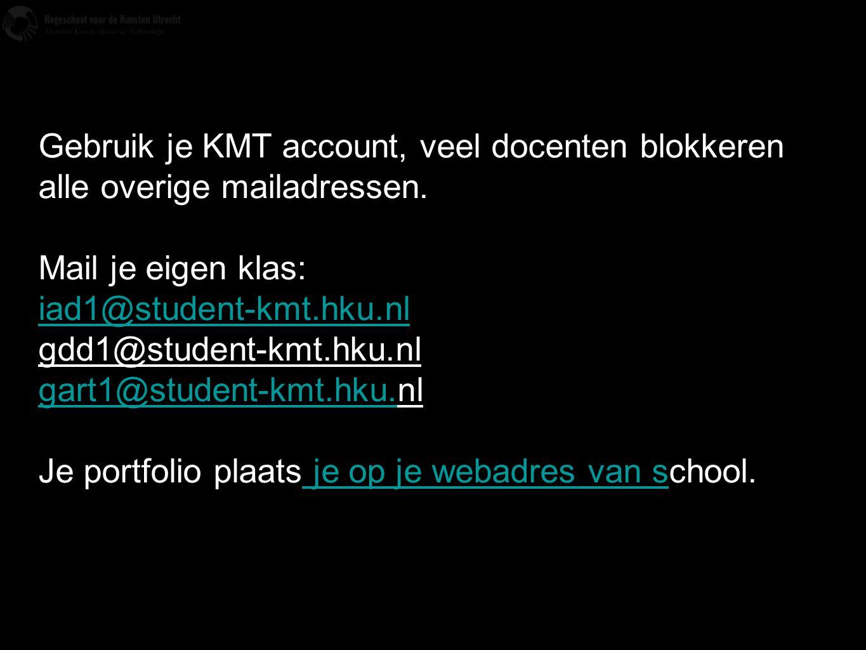 Gebruik je KMT account, veel docenten blokkeren alle overige mailadressen. Mail je eigen klas: iad1@student-kmt.hku.nl gdd1@student-kmt.hku.nl gart1@s
