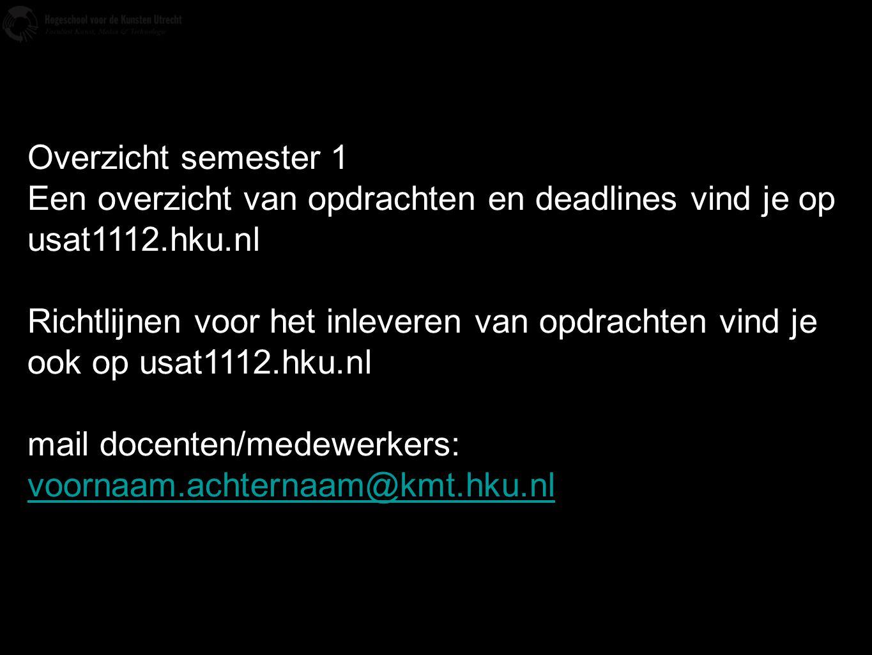 Overzicht semester 1 Een overzicht van opdrachten en deadlines vind je op usat1112.hku.nl Richtlijnen voor het inleveren van opdrachten vind je ook op