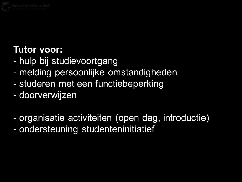 Tutor voor: - hulp bij studievoortgang - melding persoonlijke omstandigheden - studeren met een functiebeperking - doorverwijzen - organisatie activit