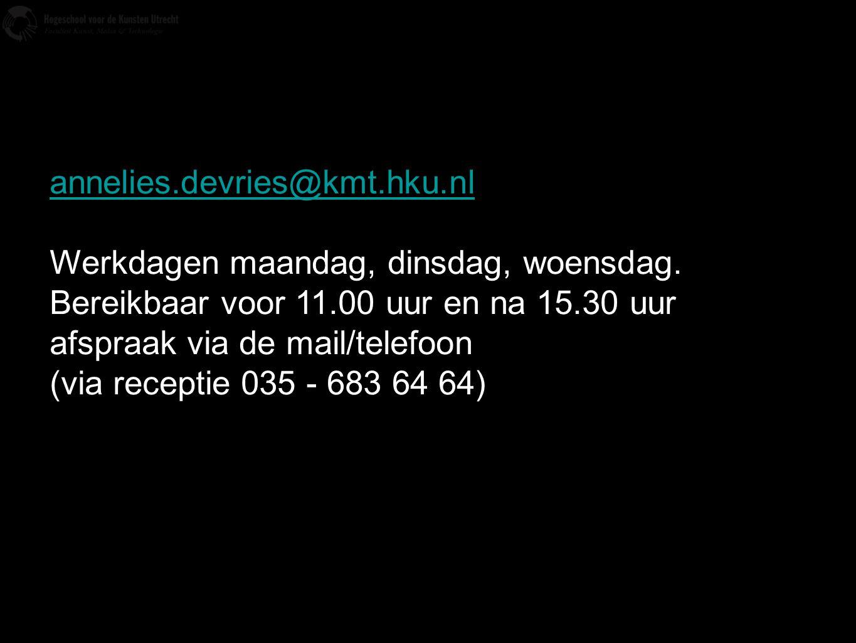 annelies.devries@kmt.hku.nl Werkdagen maandag, dinsdag, woensdag. Bereikbaar voor 11.00 uur en na 15.30 uur afspraak via de mail/telefoon (via recepti