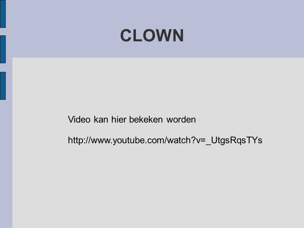 CLOWN Video kan hier bekeken worden http://www.youtube.com/watch?v=_UtgsRqsTYs