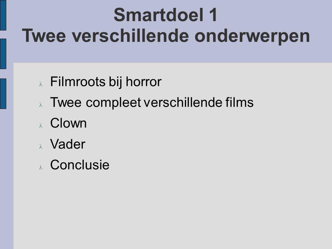 Smartdoel 1 Twee verschillende onderwerpen Filmroots bij horror Twee compleet verschillende films Clown Vader Conclusie